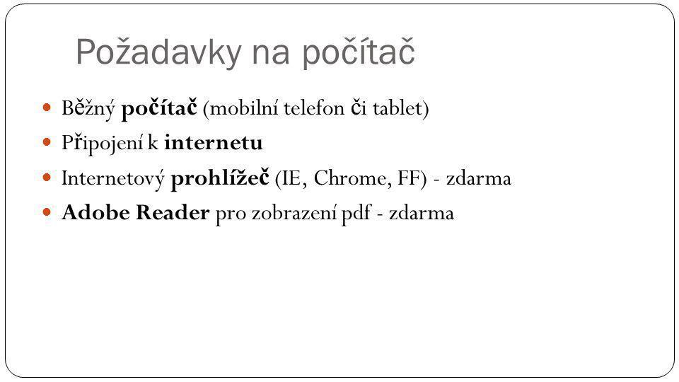 Požadavky na počítač Běžný počítač (mobilní telefon či tablet)