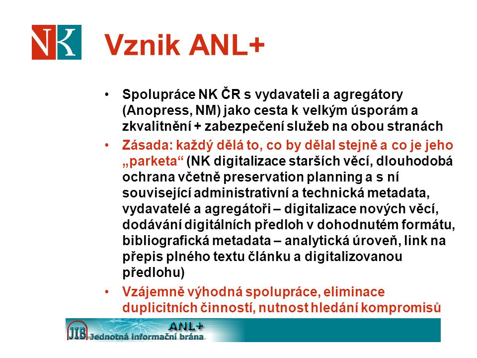 Vznik ANL+ Spolupráce NK ČR s vydavateli a agregátory (Anopress, NM) jako cesta k velkým úsporám a zkvalitnění + zabezpečení služeb na obou stranách.