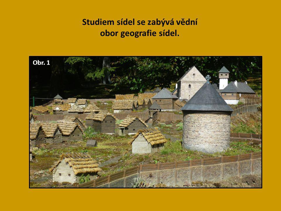Studiem sídel se zabývá vědní obor geografie sídel.