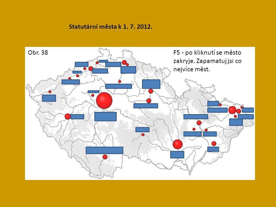Statutární města k 1. 7. 2012. Obr. 38. F5 - po kliknutí se město zakryje.