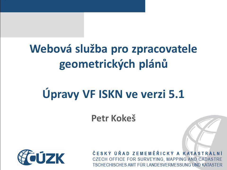 Webová služba pro zpracovatele geometrických plánů Úpravy VF ISKN ve verzi 5.1