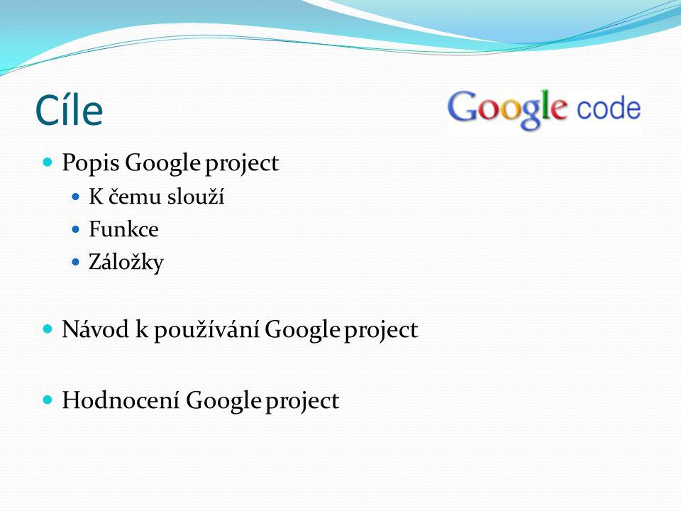 Cíle Popis Google project Návod k používání Google project