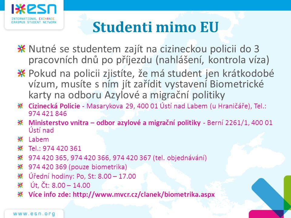 Studenti mimo EU Nutné se studentem zajít na cizineckou policii do 3 pracovních dnů po příjezdu (nahlášení, kontrola víza)