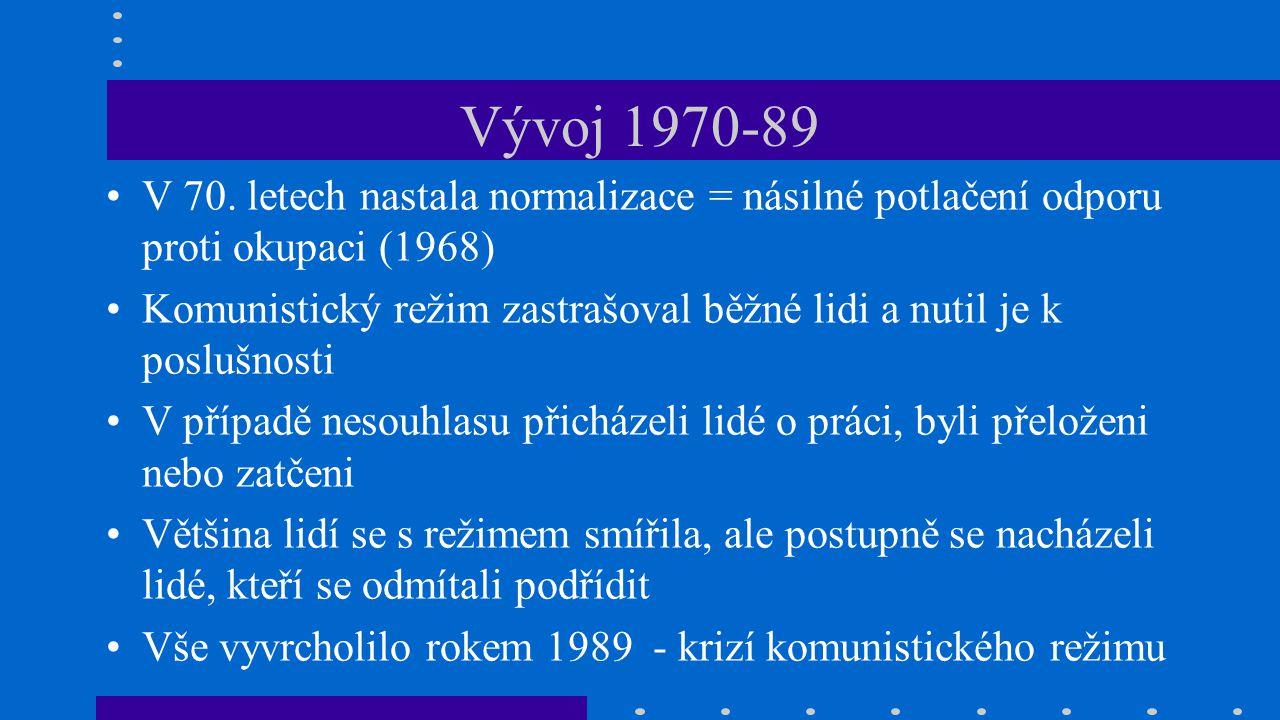Vývoj 1970-89 V 70. letech nastala normalizace = násilné potlačení odporu proti okupaci (1968)