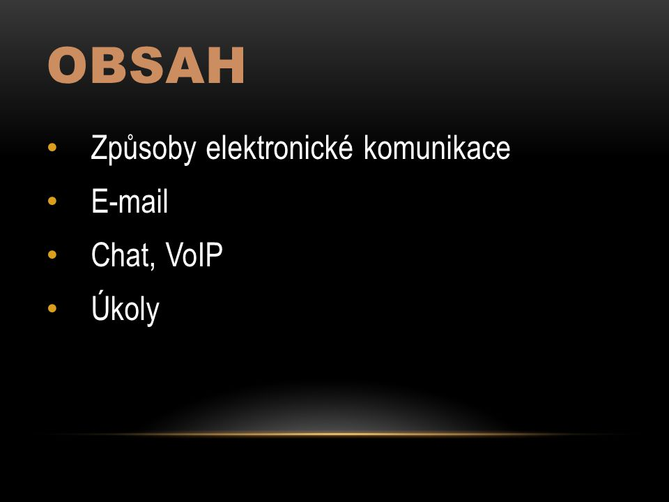 Obsah Způsoby elektronické komunikace E-mail Chat, VoIP Úkoly