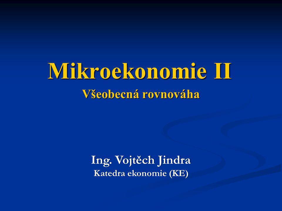 Mikroekonomie II Všeobecná rovnováha Ing. Vojtěch Jindra