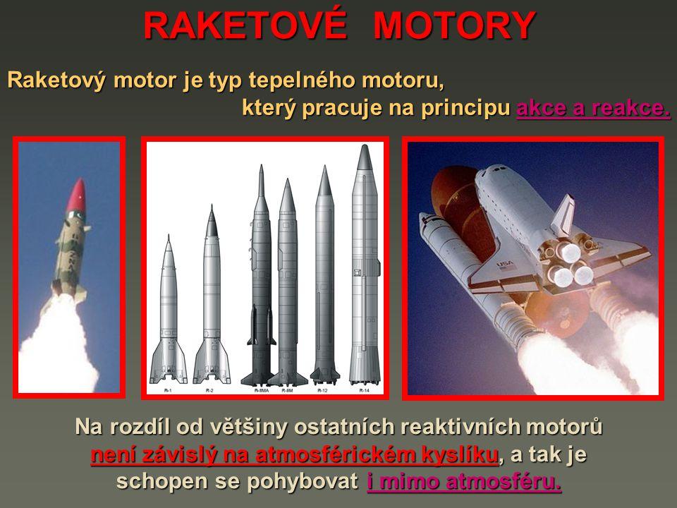 RAKETOVÉ MOTORY Raketový motor je typ tepelného motoru,