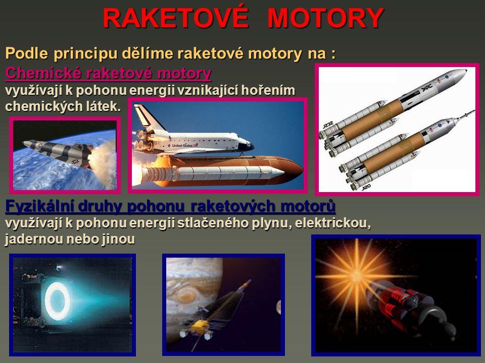 RAKETOVÉ MOTORY Podle principu dělíme raketové motory na :