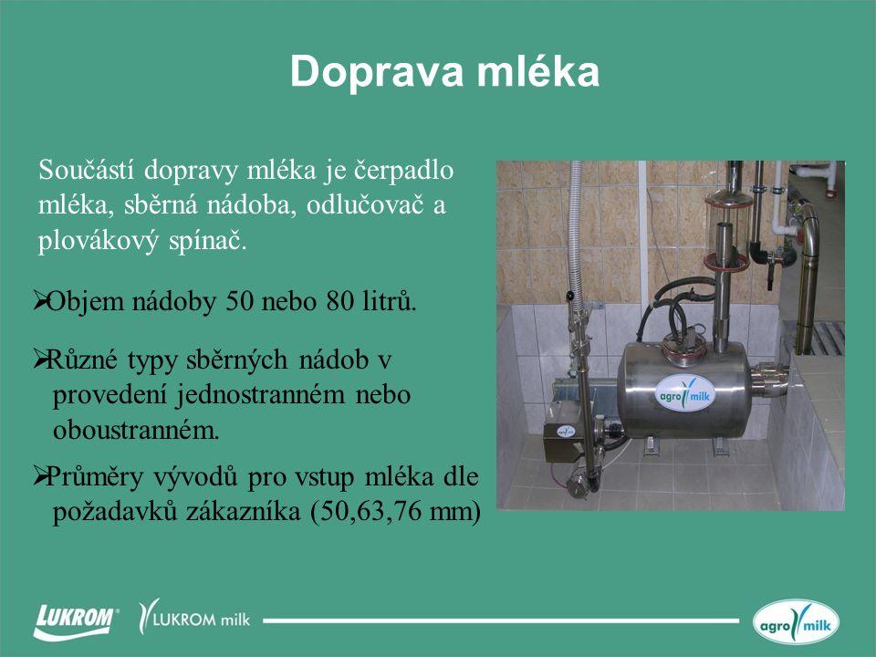 Doprava mléka Součástí dopravy mléka je čerpadlo mléka, sběrná nádoba, odlučovač a plovákový spínač.