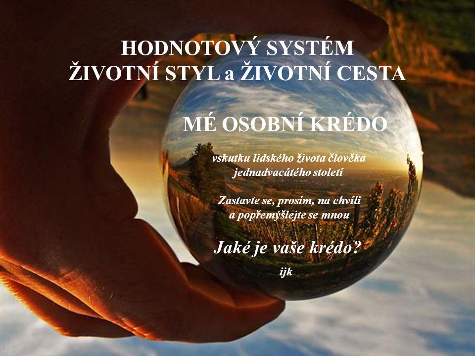 HODNOTOVÝ SYSTÉM ŽIVOTNÍ STYL a ŽIVOTNÍ CESTA MÉ OSOBNÍ KRÉDO vskutku lidského života člověka jednadvacátého století