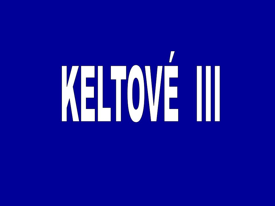 KELTOVÉ III