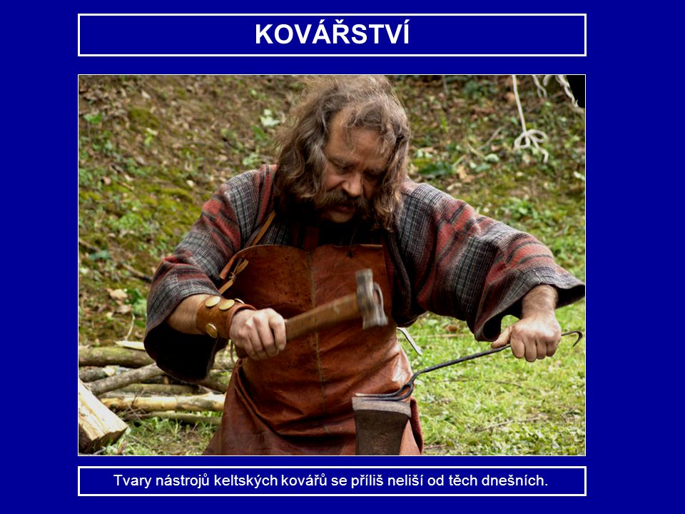 Tvary nástrojů keltských kovářů se příliš neliší od těch dnešních.