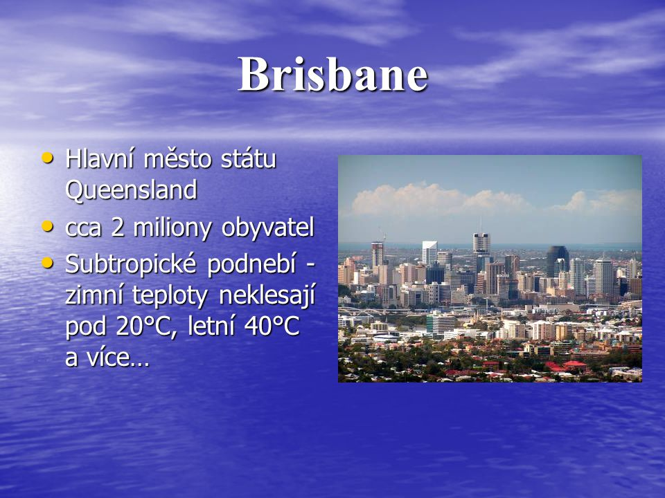 Brisbane Hlavní město státu Queensland cca 2 miliony obyvatel