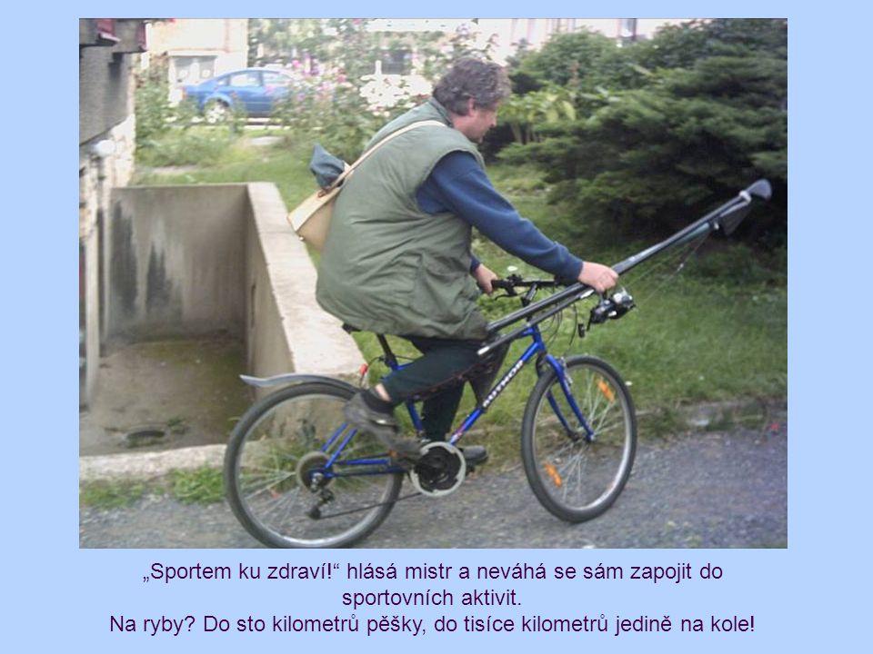 Na ryby Do sto kilometrů pěšky, do tisíce kilometrů jedině na kole!