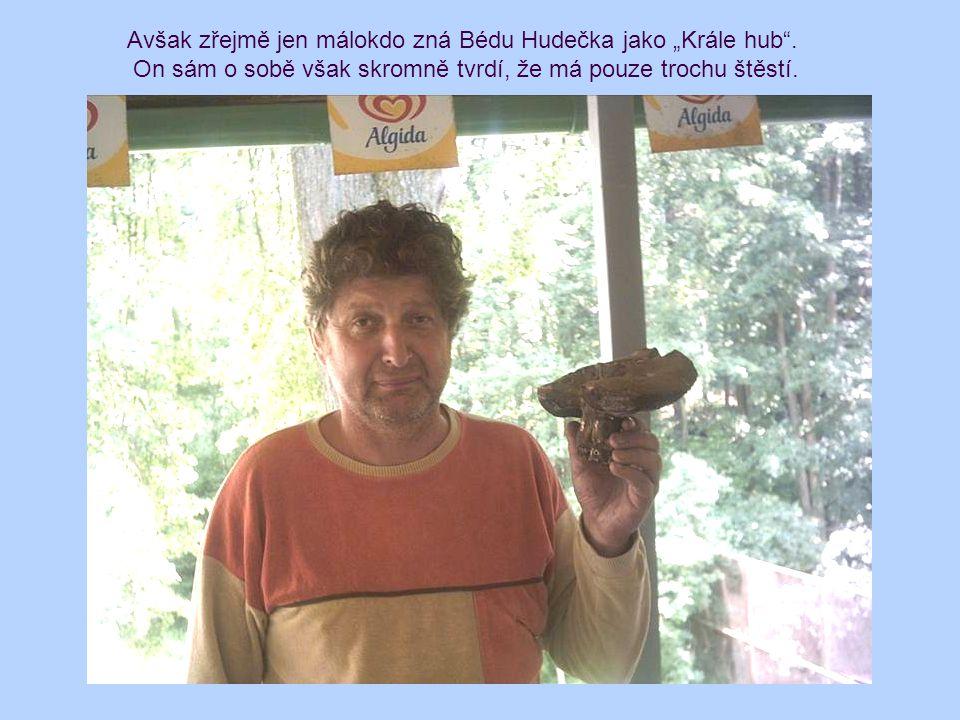 """Avšak zřejmě jen málokdo zná Bédu Hudečka jako """"Krále hub ."""