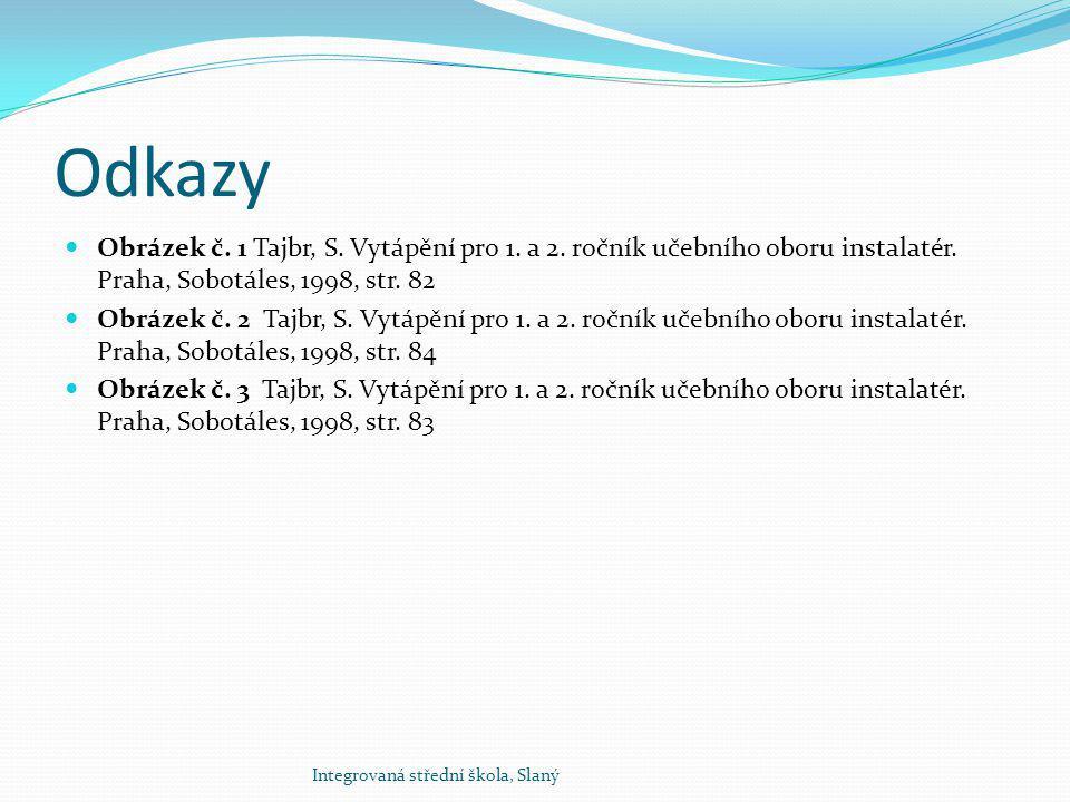 Odkazy Obrázek č. 1 Tajbr, S. Vytápění pro 1. a 2. ročník učebního oboru instalatér. Praha, Sobotáles, 1998, str. 82.