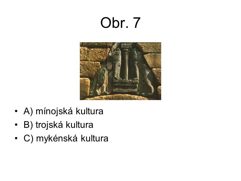 Obr. 7 A) mínojská kultura B) trojská kultura C) mykénská kultura