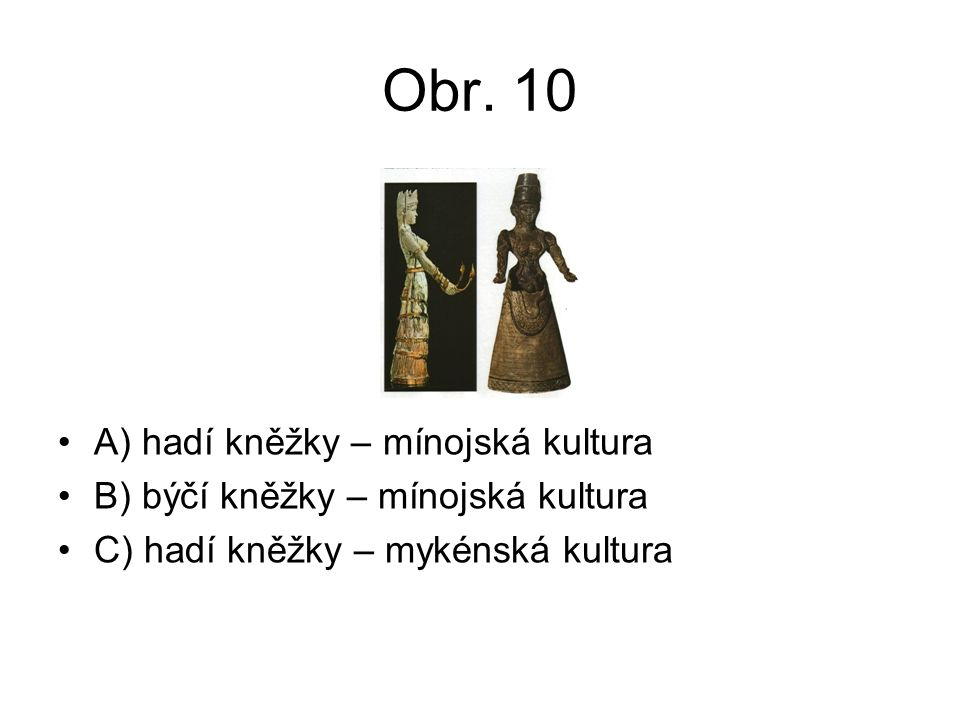 Obr. 10 A) hadí kněžky – mínojská kultura