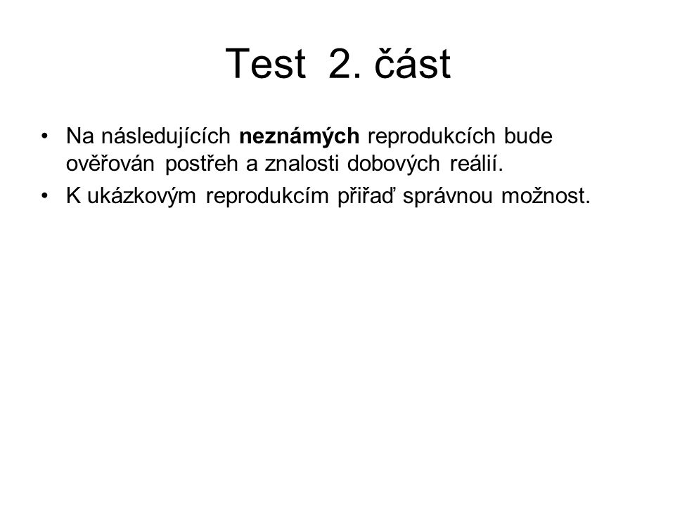 Test 2. část Na následujících neznámých reprodukcích bude ověřován postřeh a znalosti dobových reálií.