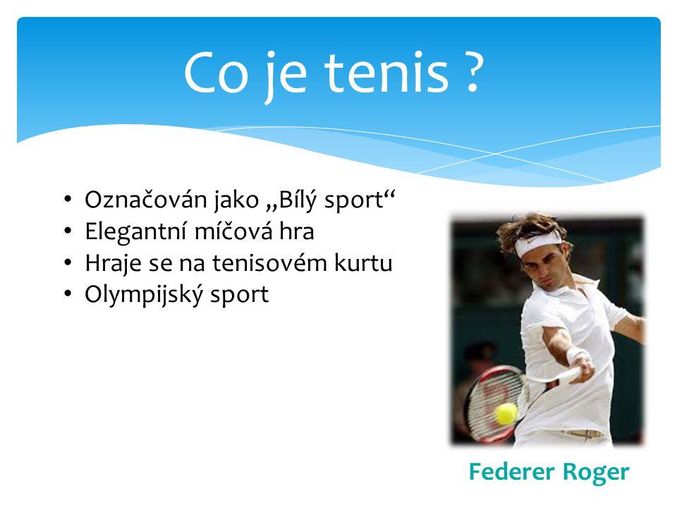 Co je tenis Označován jako ,,Bílý sport'' Elegantní míčová hra