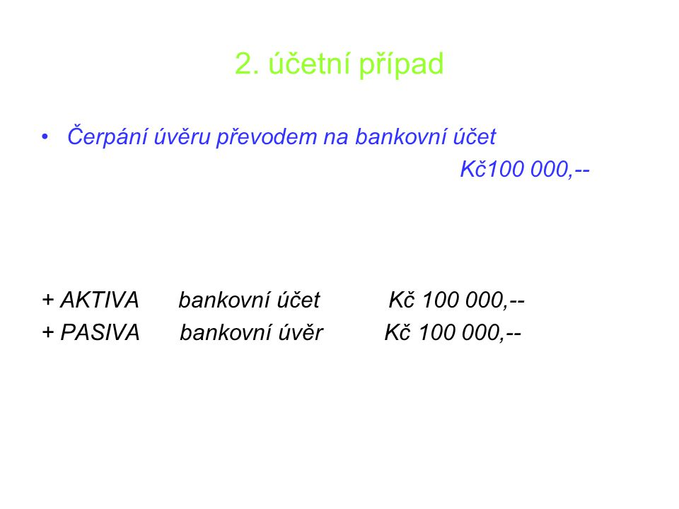 2. účetní případ Čerpání úvěru převodem na bankovní účet Kč100 000,--