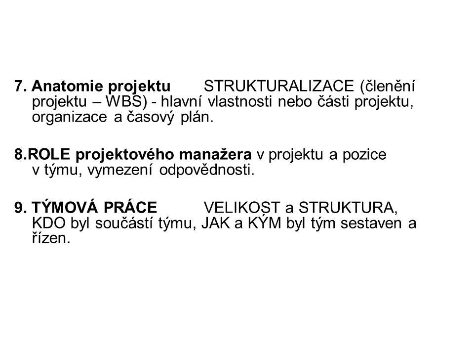 7. Anatomie projektu STRUKTURALIZACE (členění projektu – WBS) - hlavní vlastnosti nebo části projektu, organizace a časový plán.