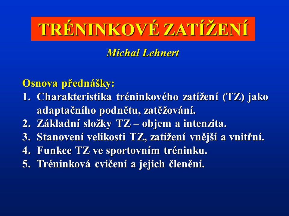 TRÉNINKOVÉ ZATÍŽENÍ Michal Lehnert Osnova přednášky: