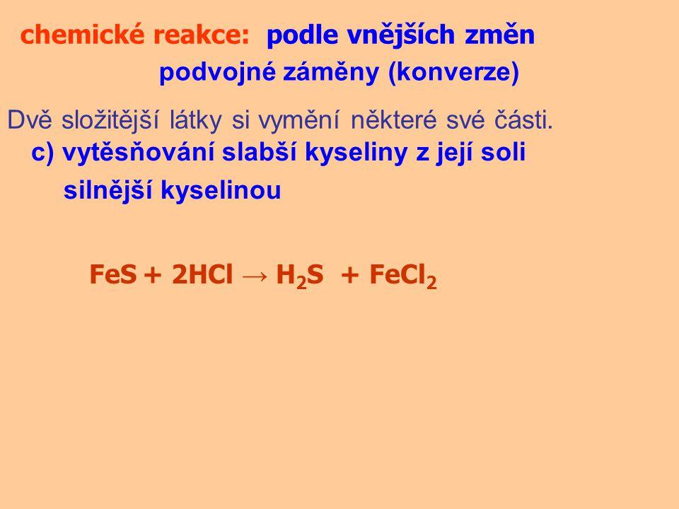 chemické reakce: podle vnějších změn. podvojné záměny (konverze) Dvě složitější látky si vymění některé své části.