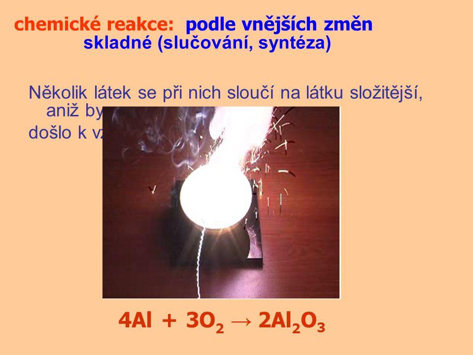 4Al + 3O2 → 2Al2O3 chemické reakce: podle vnějších změn