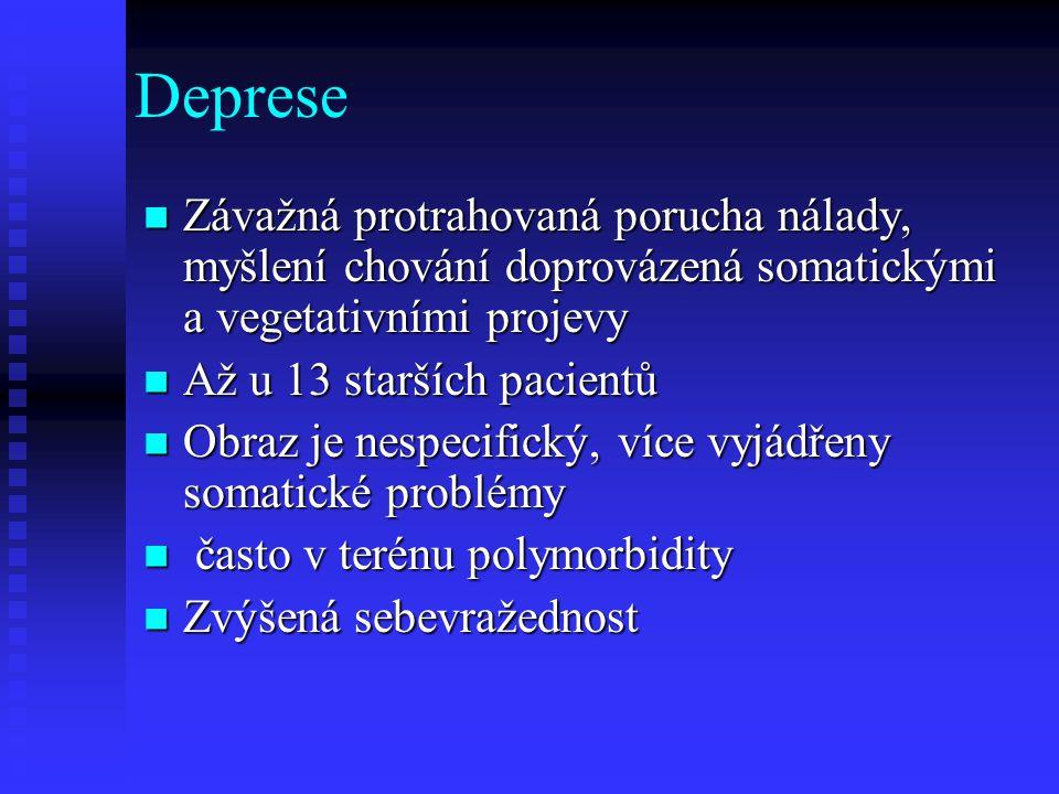 Deprese Závažná protrahovaná porucha nálady, myšlení chování doprovázená somatickými a vegetativními projevy.