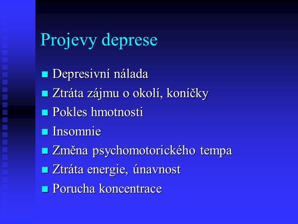 Projevy deprese Depresivní nálada Ztráta zájmu o okolí, koníčky
