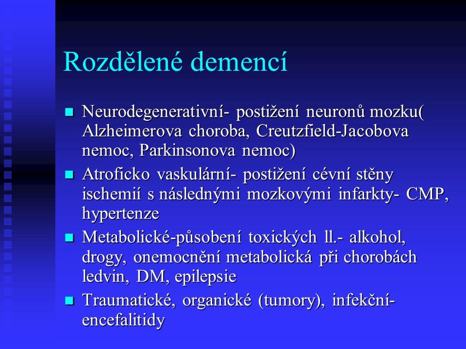 Rozdělené demencí Neurodegenerativní- postižení neuronů mozku( Alzheimerova choroba, Creutzfield-Jacobova nemoc, Parkinsonova nemoc)