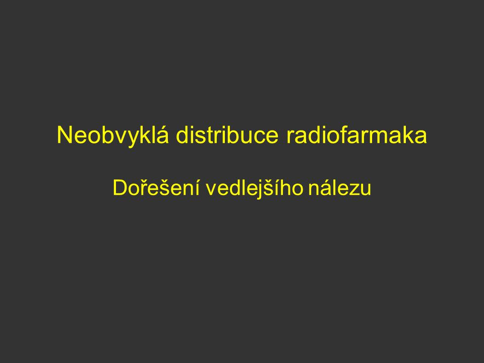 Neobvyklá distribuce radiofarmaka