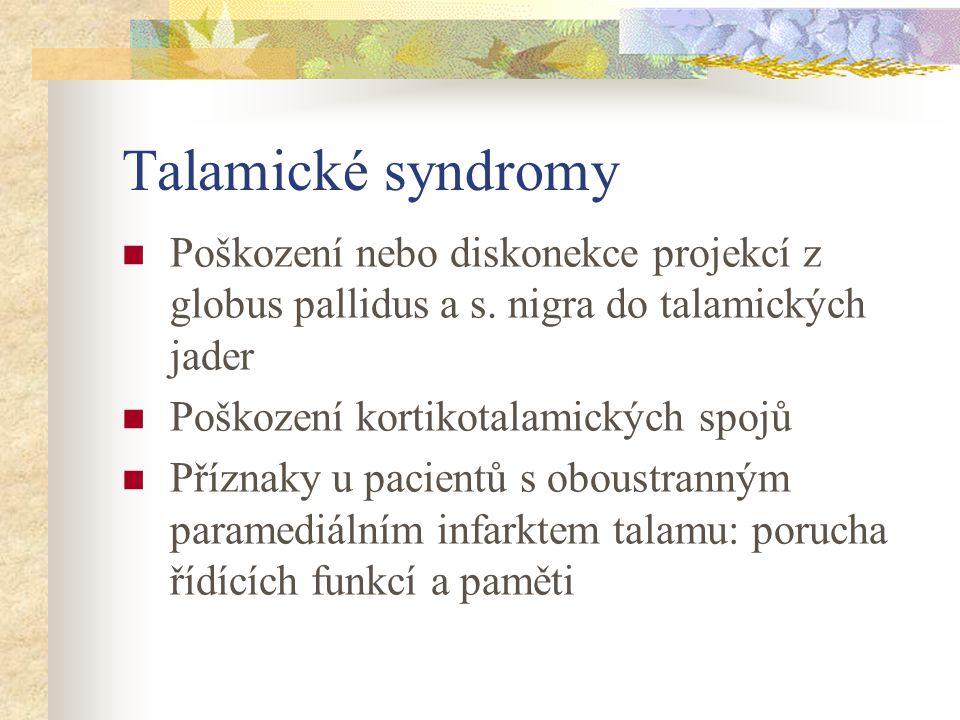 Talamické syndromy Poškození nebo diskonekce projekcí z globus pallidus a s. nigra do talamických jader.
