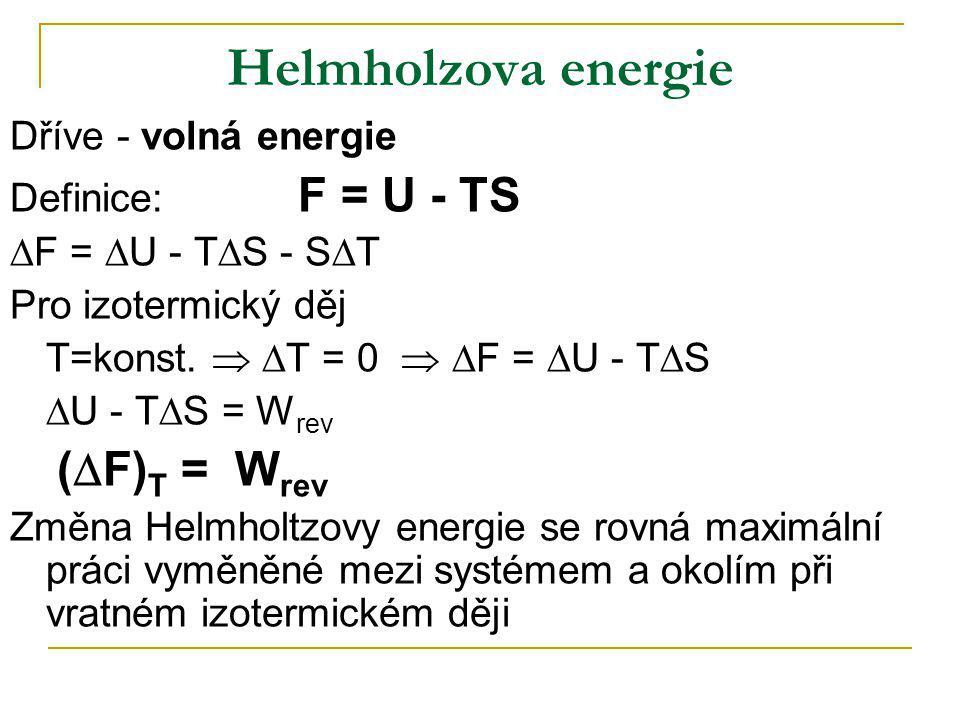 Helmholzova energie Dříve - volná energie Definice: F = U - TS