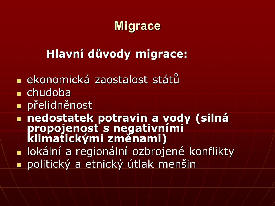 Migrace Hlavní důvody migrace: ekonomická zaostalost států chudoba