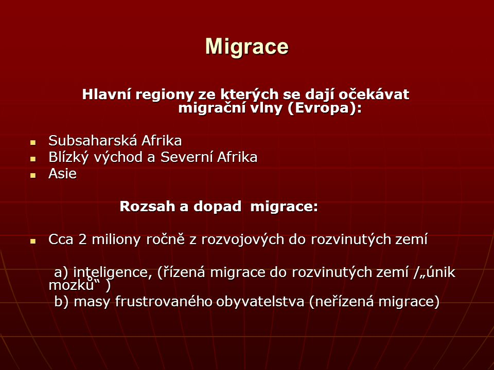 Migrace Hlavní regiony ze kterých se dají očekávat migrační vlny (Evropa): Subsaharská Afrika.