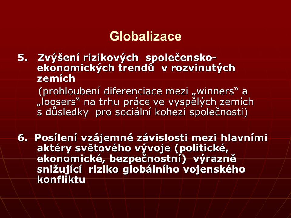 Globalizace 5. Zvýšení rizikových společensko- ekonomických trendů v rozvinutých zemích.
