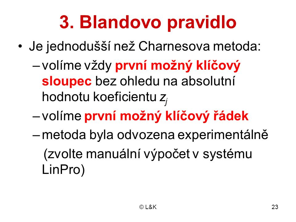 3. Blandovo pravidlo Je jednodušší než Charnesova metoda: