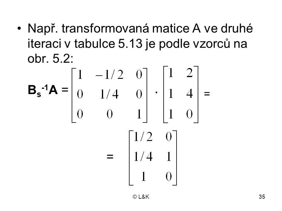Např. transformovaná matice A ve druhé iteraci v tabulce 5