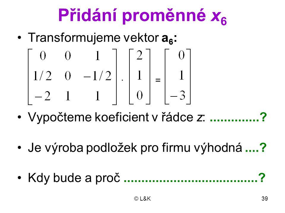 Přidání proměnné x6 Transformujeme vektor a6: