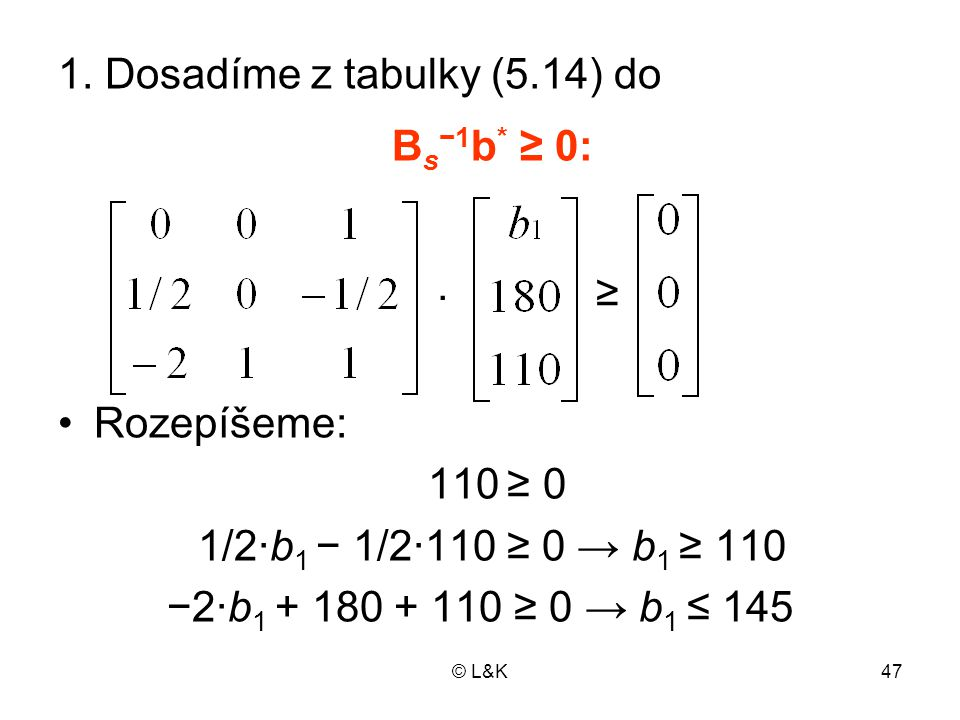 1. Dosadíme z tabulky (5.14) do Bs−1b* ≥ 0: