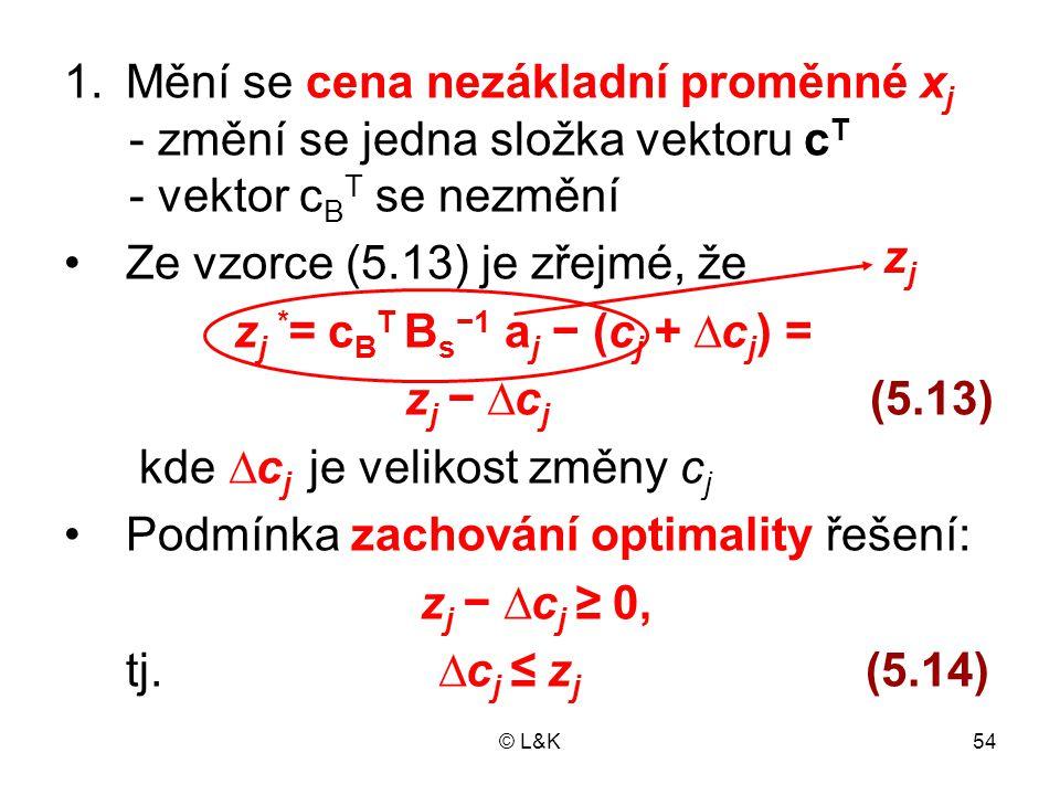 Mění se cena nezákladní proměnné xj - změní se jedna složka vektoru cT