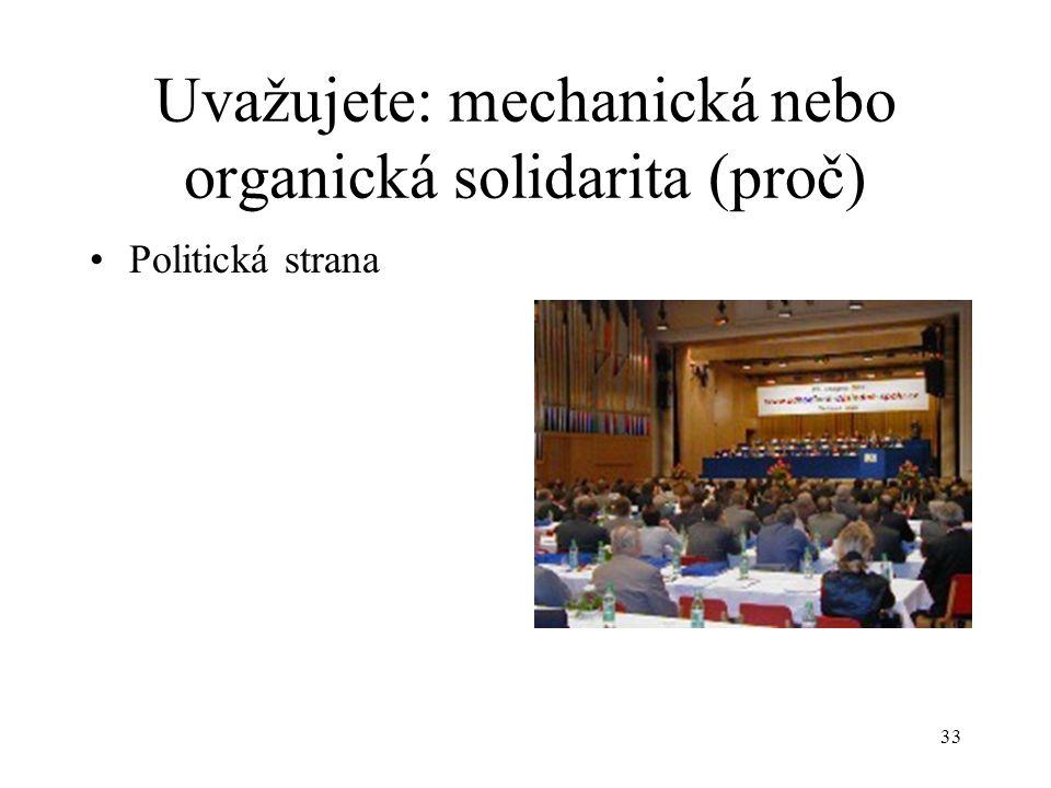 Uvažujete: mechanická nebo organická solidarita (proč)