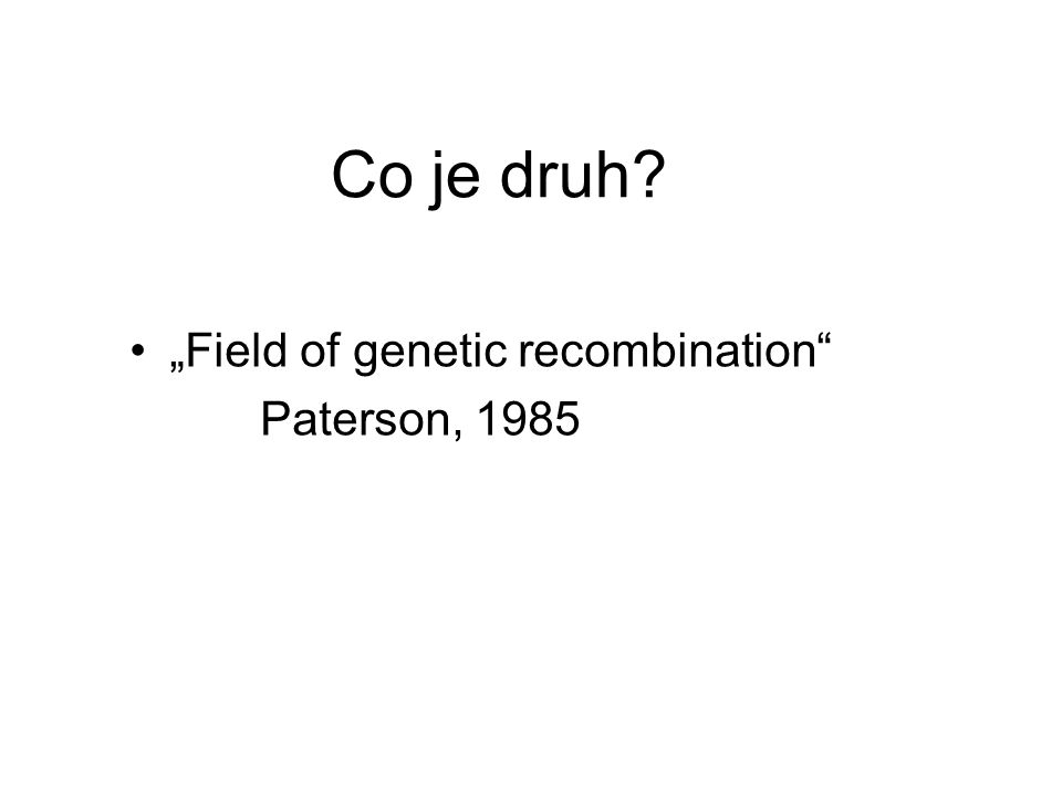 "Co je druh ""Field of genetic recombination Paterson, 1985"