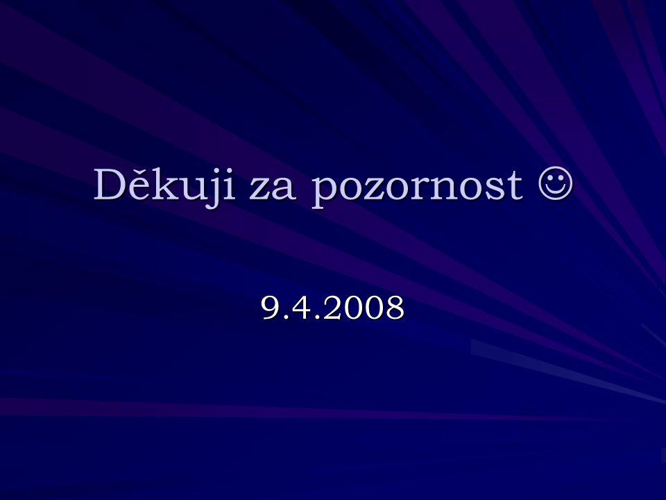 Děkuji za pozornost  9.4.2008