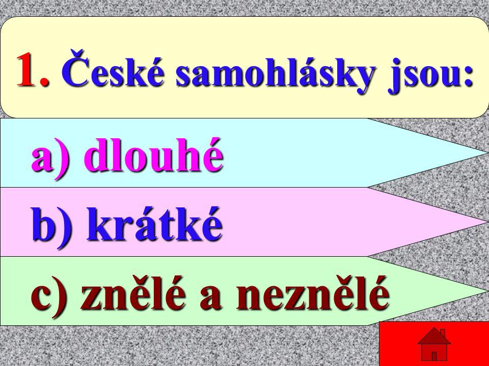 1. České samohlásky jsou: