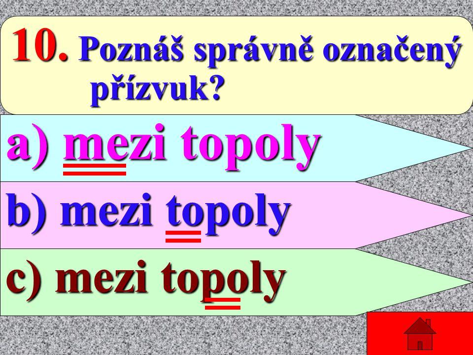 a) mezi topoly 10. Poznáš správně označený b) mezi topoly
