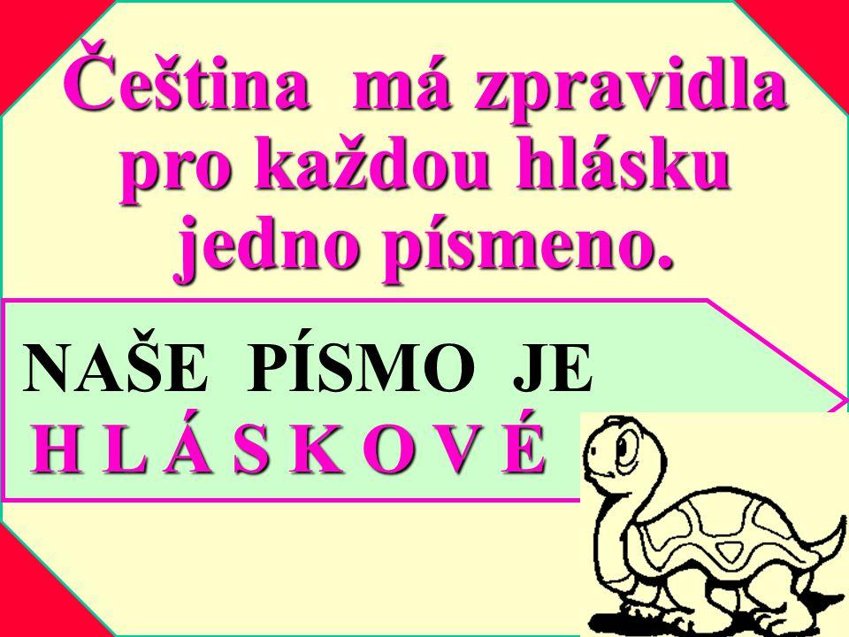 Čeština má zpravidla pro každou hlásku jedno písmeno.