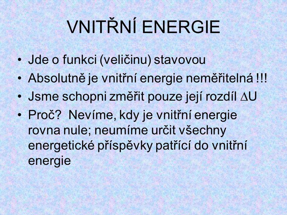VNITŘNÍ ENERGIE Jde o funkci (veličinu) stavovou